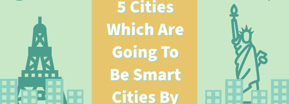 List Of Top 5 Cities Which Are Going To Be Smart Cities By 2025