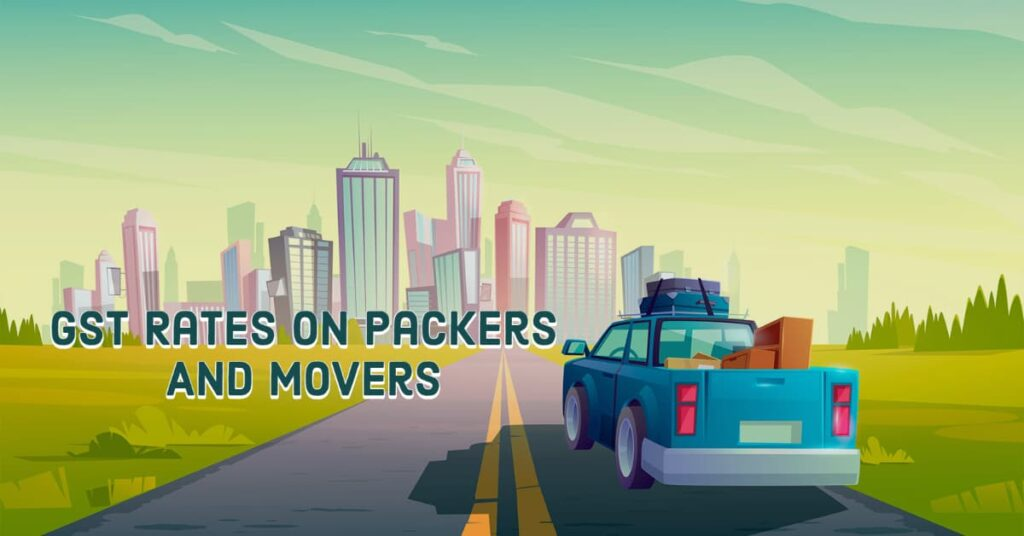 GST Rates On Packers And Movers