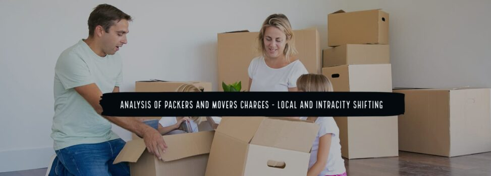 Analysis Of Packers And Movers Charges – Local And Intracity Shifting