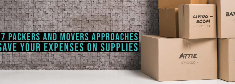 Approval To Save Your Spending On Supplying Top 7 Packers And Movers