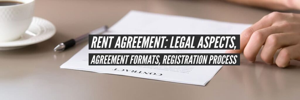 Rent Agreement: Legal Aspects, Agreement Formats, Registration Process