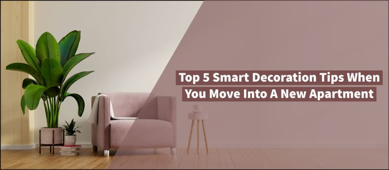 Top 5 Smart Decoration Tips When You Move Into A New Apartment