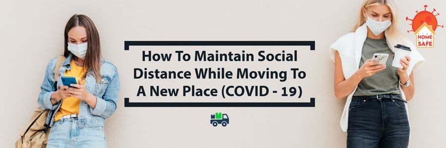 How To Maintain Social Distance While Moving To A New Place (COVID – 19)?