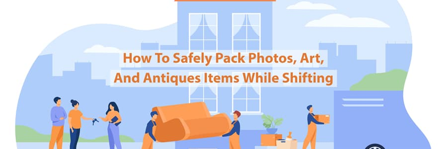 How To Safely Pack Photos, Art, And Antiques Items While Shifting