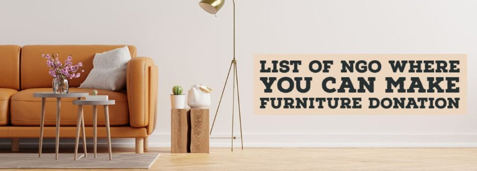 List Of NGOs Where You Can Make Old Furniture Donation