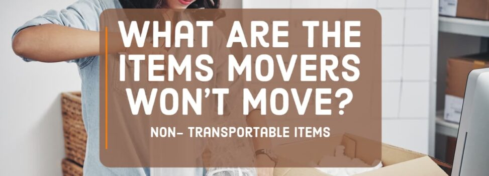 What Are The Items Movers Won't Move (Non- Transportable items)?