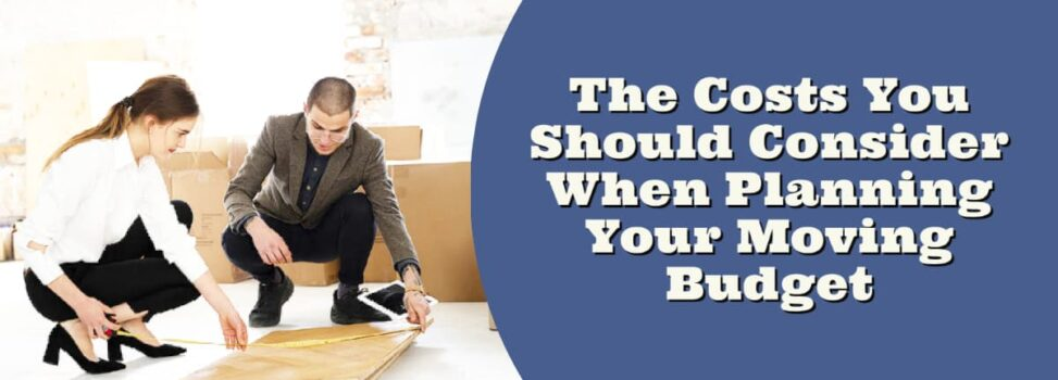 The Costs You Should Consider When Planning Your Moving Budget