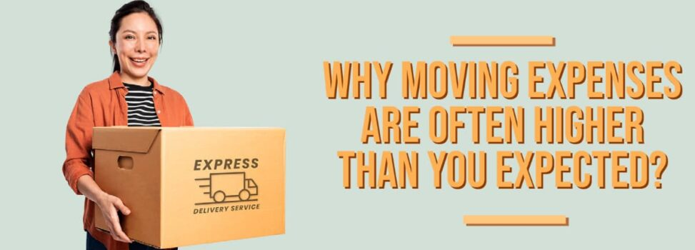 Reasons Behind Why Moving Expenses Are Often Higher Than You Expected