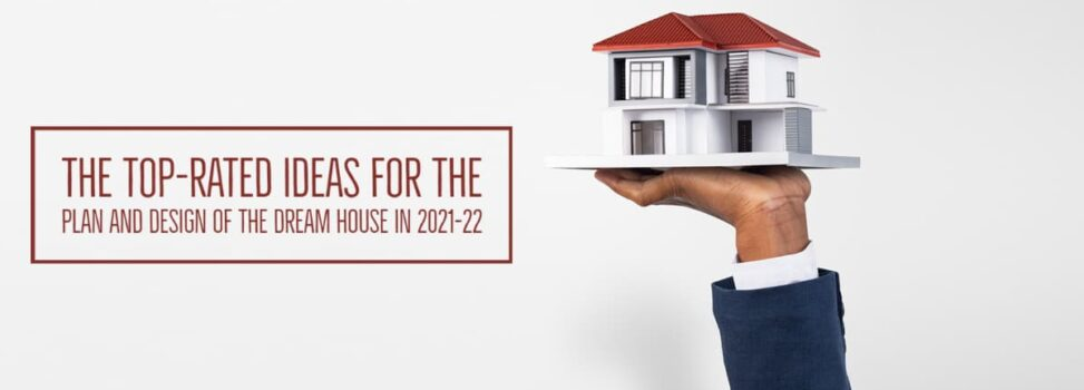 The Top-Rated Ideas For The Plan And Design Of The Dream House in 2021-22